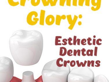 Crowning Glory: Esthetic Dental Crowns