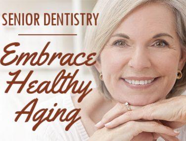 Senior Dentistry: Embrace Healthy Aging